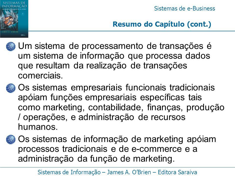 Sistemas de e-Business Sistemas de Informação – James A. O'Brien – Editora Saraiva Um sistema de processamento de transações é um sistema de informaçã