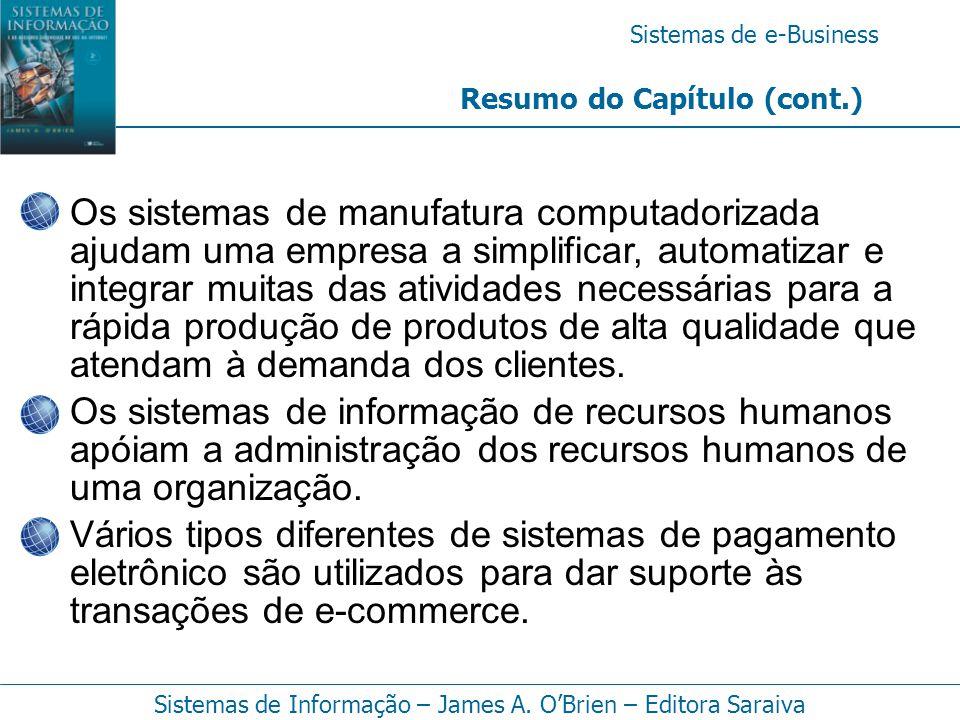 Sistemas de e-Business Sistemas de Informação – James A. O'Brien – Editora Saraiva Resumo do Capítulo (cont.) Os sistemas de manufatura computadorizad
