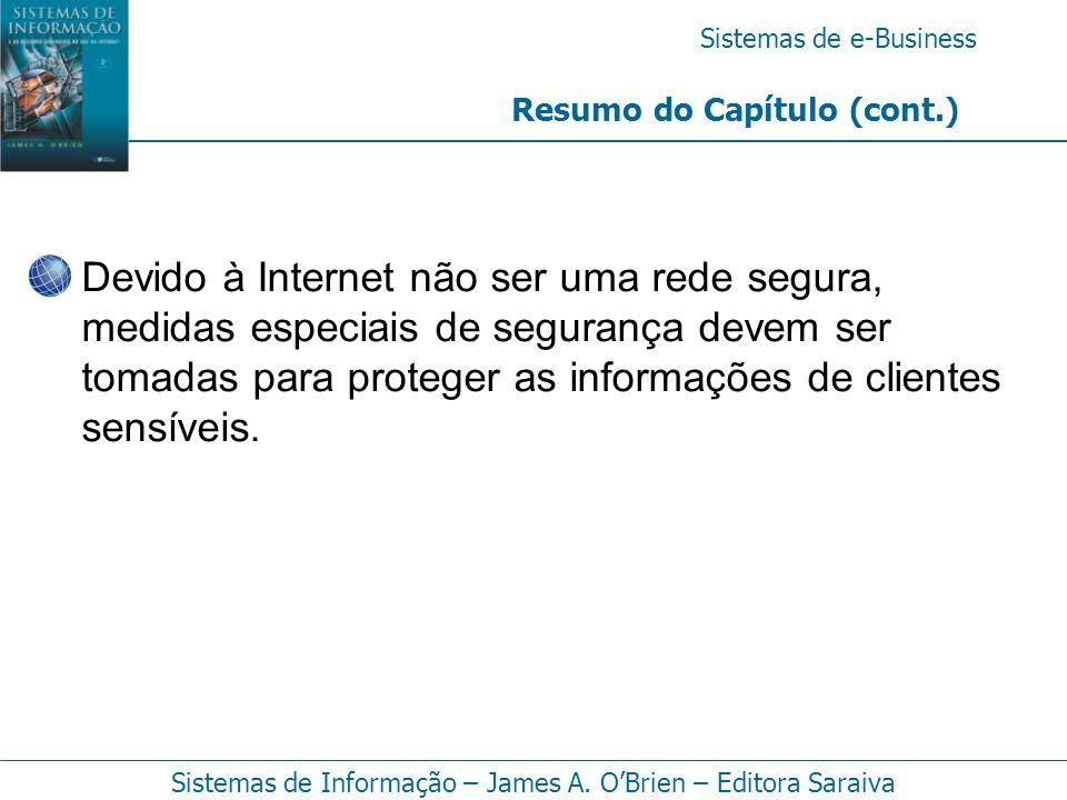 Sistemas de e-Business Sistemas de Informação – James A. O'Brien – Editora Saraiva Devido à Internet não ser uma rede segura, medidas especiais de seg