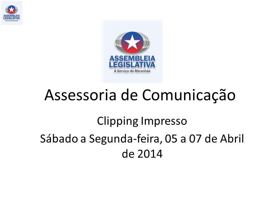 Assessoria de Comunicação Clipping Impresso Sábado a Segunda-feira, 05 a 07 de Abril de 2014