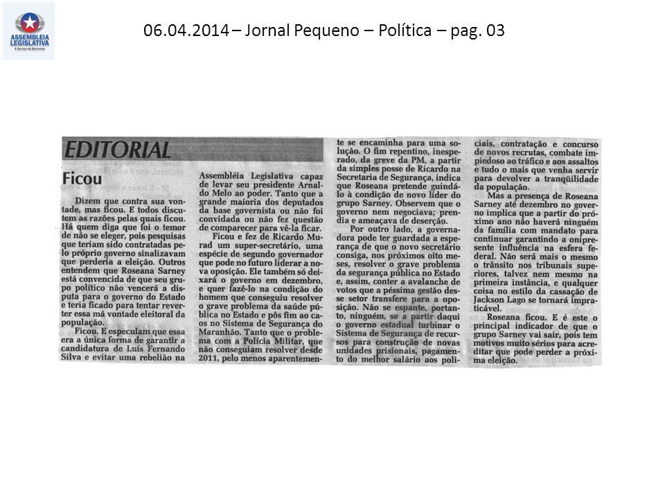 06.04.2014 – Jornal Pequeno – Política – pag. 03