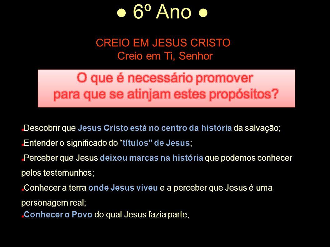 """● 6º Ano ● CREIO EM JESUS CRISTO Creio em Ti, Senhor Descobrir que Jesus Cristo está no centro da história da salvação; Entender o significado do """"tít"""
