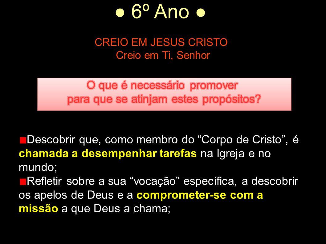 """● 6º Ano ● CREIO EM JESUS CRISTO Creio em Ti, Senhor Descobrir que, como membro do """"Corpo de Cristo"""", é chamada a desempenhar tarefas na Igreja e no m"""