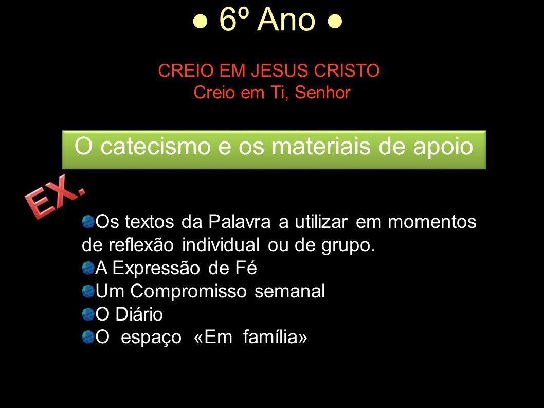● 6º Ano ● CREIO EM JESUS CRISTO Creio em Ti, Senhor Os textos da Palavra a utilizar em momentos de reflexão individual ou de grupo. A Expressão de Fé