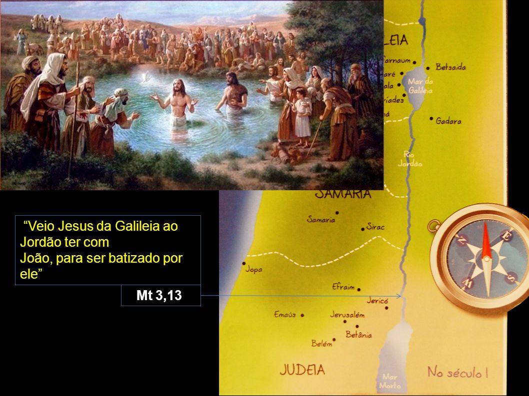 """""""Veio Jesus da Galileia ao Jordão ter com João, para ser batizado por ele"""" Mt 3,13"""