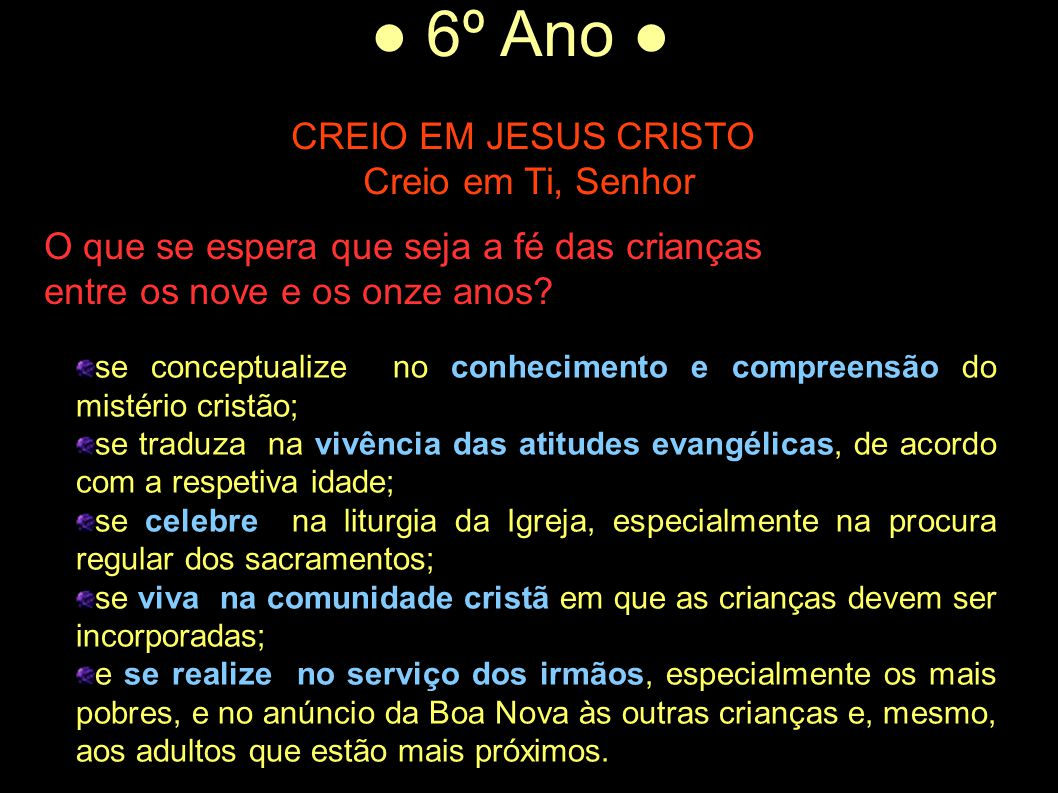 ● 6º Ano ● CREIO EM JESUS CRISTO Creio em Ti, Senhor O que se espera que seja a fé das crianças entre os nove e os onze anos? se conceptualize no conh