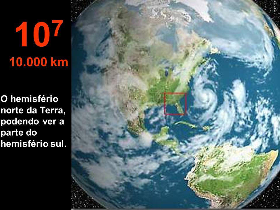 Vista de um satélite... 10 6 1.000 km