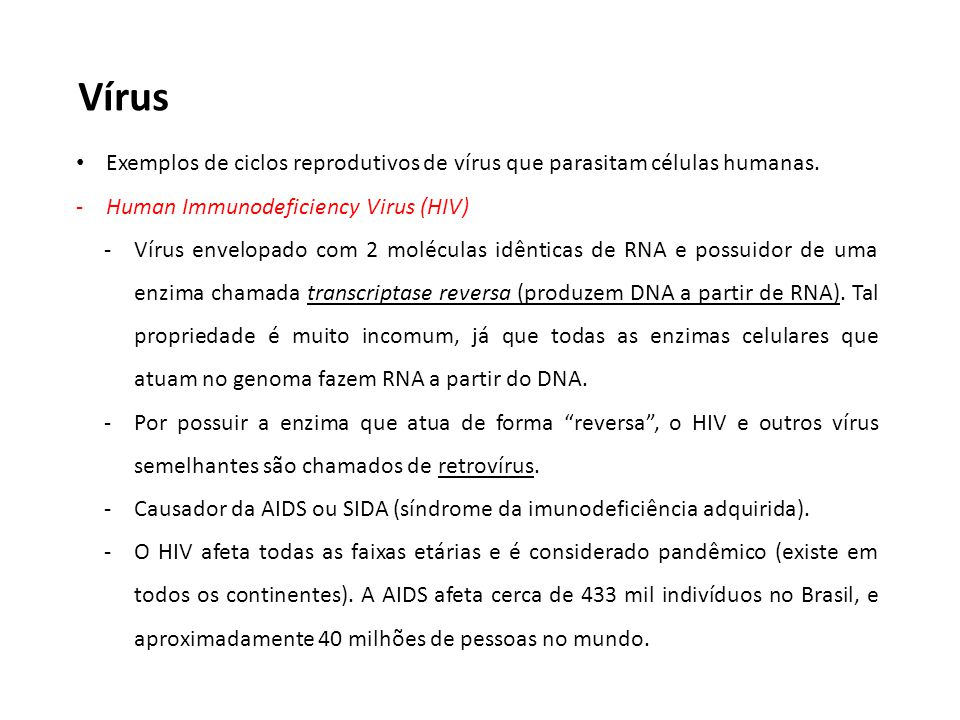 Vírus Exemplos de ciclos reprodutivos de vírus que parasitam células humanas. -Human Immunodeficiency Virus (HIV) -Vírus envelopado com 2 moléculas id