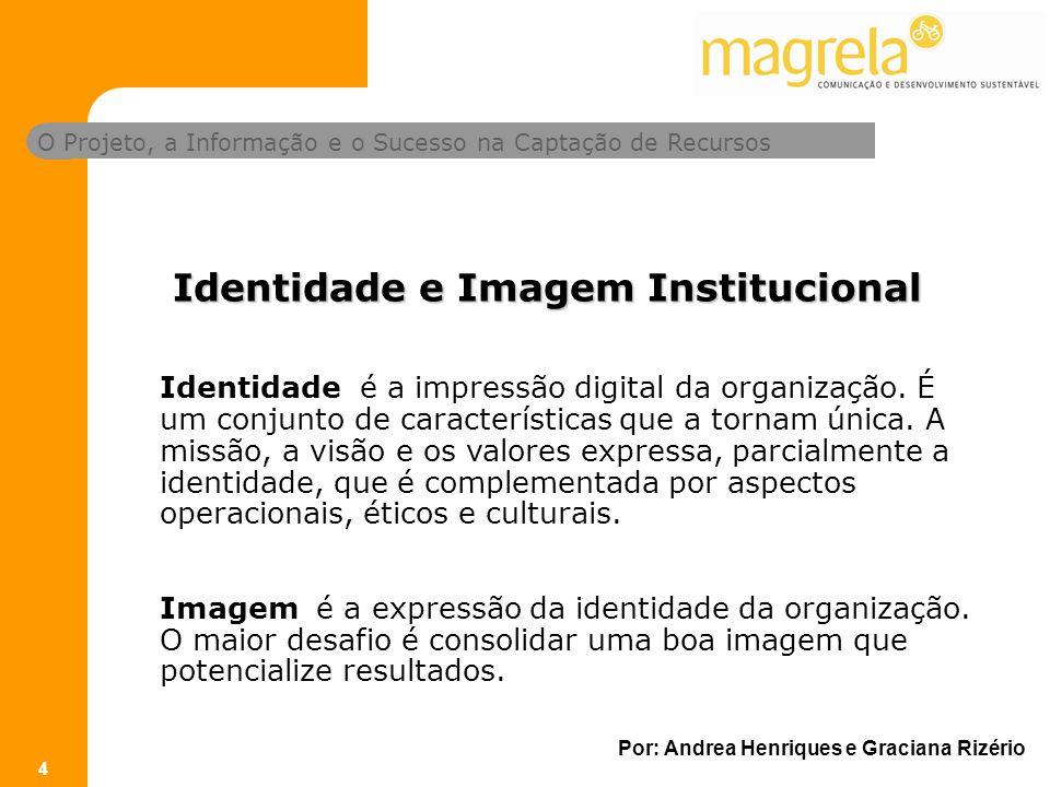 O Projeto, a Informação e o Sucesso na Captação de Recursos Por: Andrea Henriques e Graciana Rizério 4 Identidade é a impressão digital da organização.