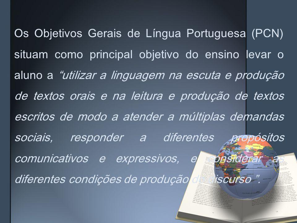 """Os Objetivos Gerais de Língua Portuguesa (PCN) situam como principal objetivo do ensino levar o aluno a """"utilizar a linguagem na escuta e produção de"""