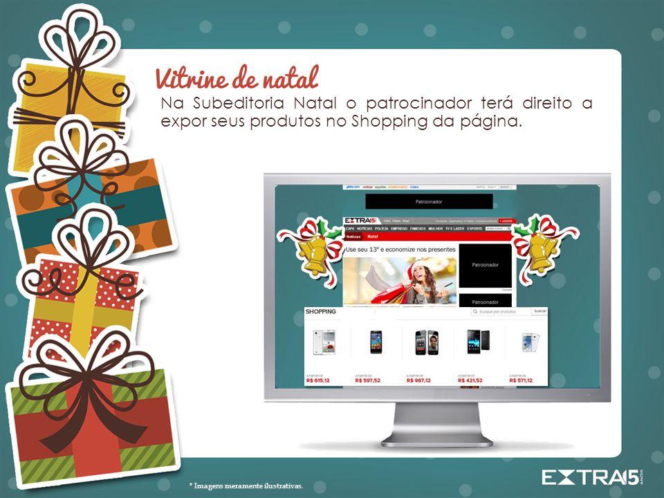 * Imagens meramente ilustrativas. Na Subeditoria Natal o patrocinador terá direito a expor seus produtos no Shopping da página.