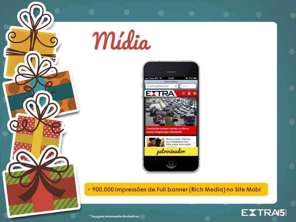 900.000 impressões de Full banner (Rich Media) no Site Mobi * Imagens meramente ilustrativas.