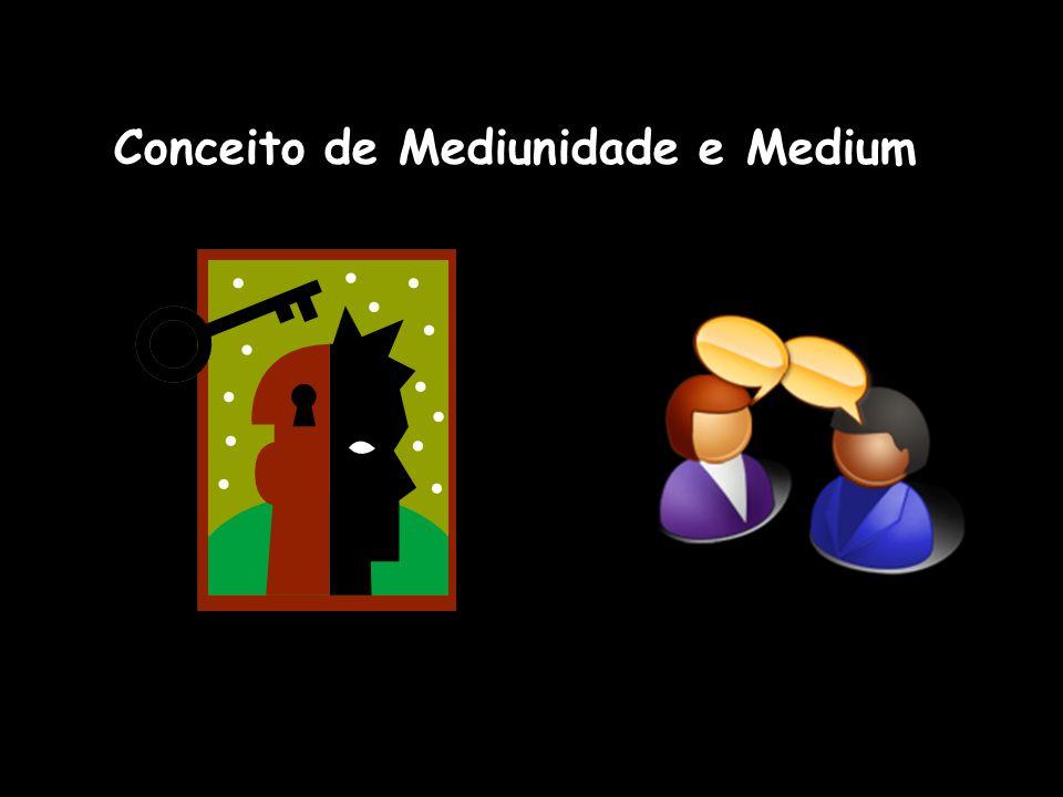 CONCEITO DE MEDIUNIDADE E MEDIUM & ORIGEM DA MEDIUNIDADE