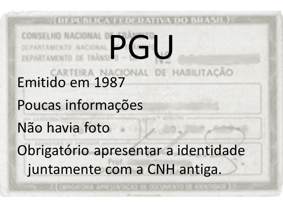 PGU Emitido em 1987 Poucas informações Não havia foto Obrigatório apresentar a identidade juntamente com a CNH antiga.