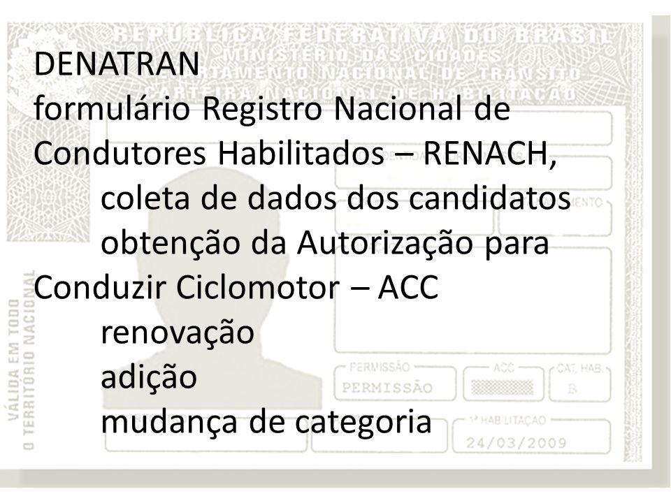 DENATRAN formulário Registro Nacional de Condutores Habilitados – RENACH, coleta de dados dos candidatos obtenção da Autorização para Conduzir Ciclomotor – ACC renovação adição mudança de categoria