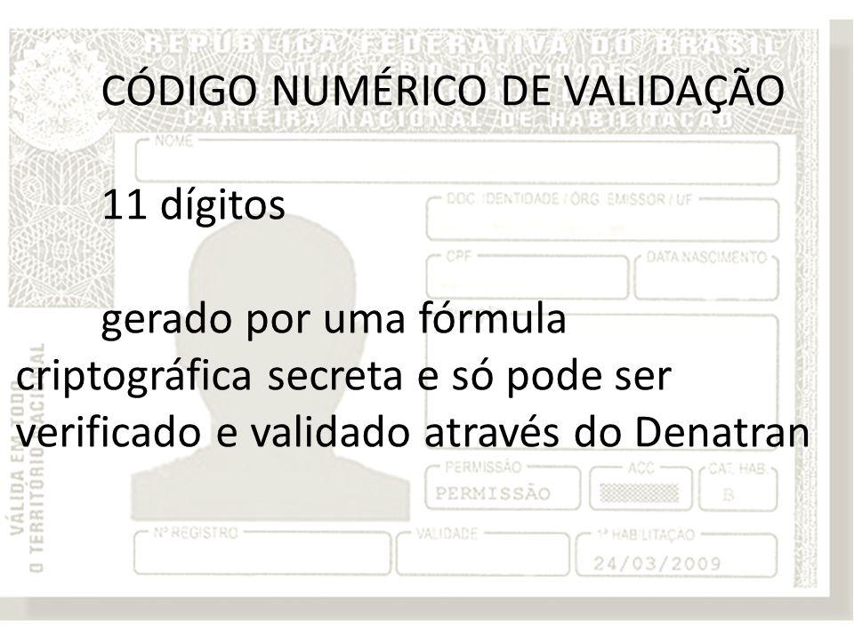 CÓDIGO NUMÉRICO DE VALIDAÇÃO 11 dígitos gerado por uma fórmula criptográfica secreta e só pode ser verificado e validado através do Denatran