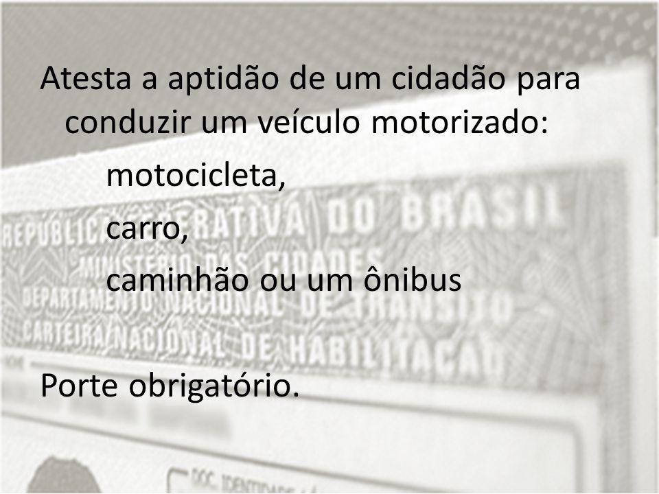 Atesta a aptidão de um cidadão para conduzir um veículo motorizado: motocicleta, carro, caminhão ou um ônibus Porte obrigatório.