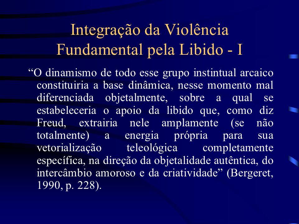 """Integração da Violência Fundamental pela Libido - I """"O dinamismo de todo esse grupo instintual arcaico constituiria a base dinâmica, nesse momento mal"""