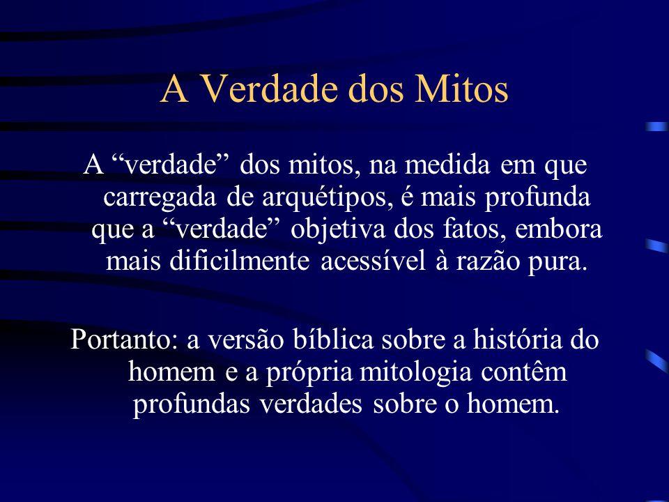 """A Verdade dos Mitos A """"verdade"""" dos mitos, na medida em que carregada de arquétipos, é mais profunda que a """"verdade"""" objetiva dos fatos, embora mais d"""