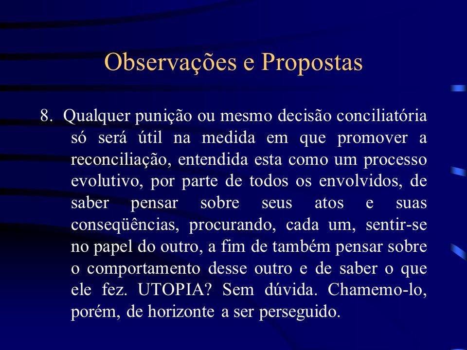 Observações e Propostas 8. Qualquer punição ou mesmo decisão conciliatória só será útil na medida em que promover a reconciliação, entendida esta como