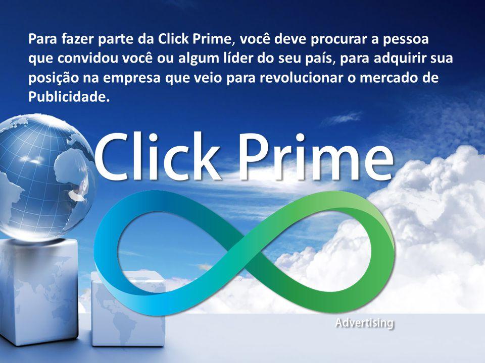 Para fazer parte da Click Prime, você deve procurar a pessoa que convidou você ou algum líder do seu país, para adquirir sua posição na empresa que ve