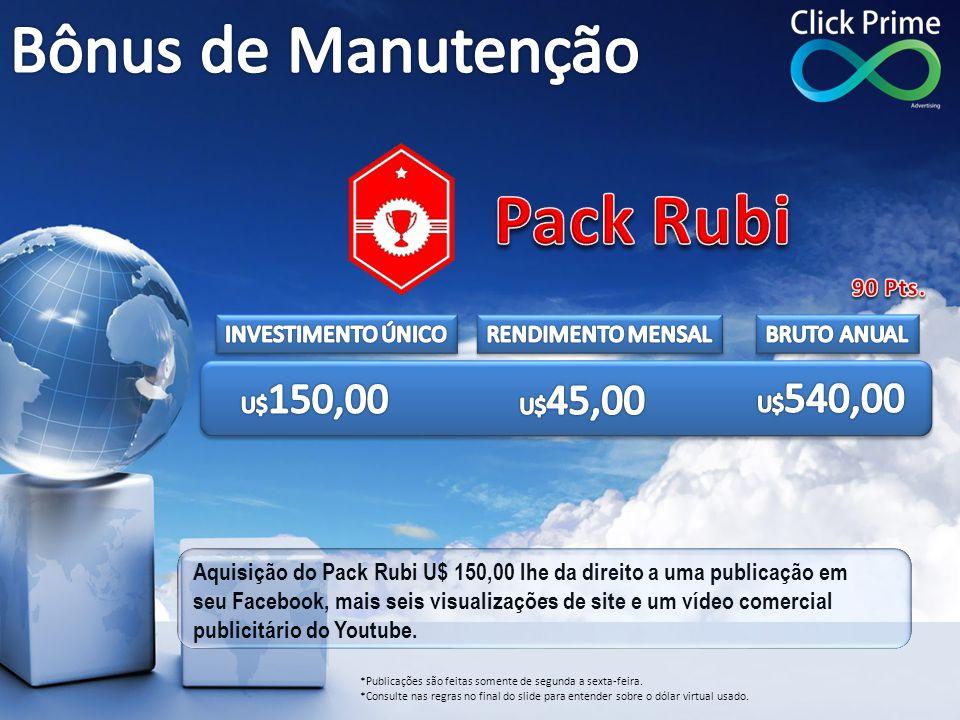 Aquisição do Pack Rubi U$ 150,00 lhe da direito a uma publicação em seu Facebook, mais seis visualizações de site e um vídeo comercial publicitário do