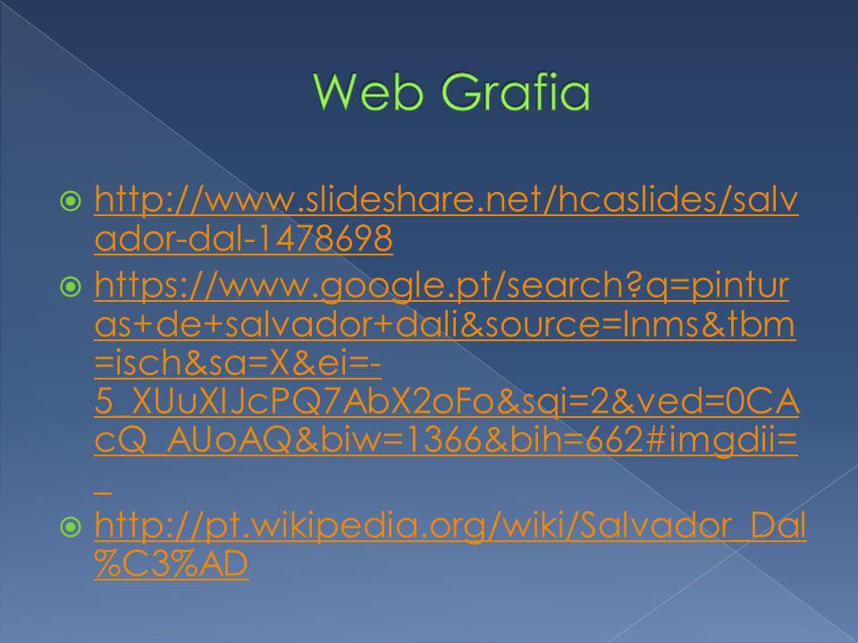  http://www.slideshare.net/hcaslides/salv ador-dal-1478698 http://www.slideshare.net/hcaslides/salv ador-dal-1478698  https://www.google.pt/search?q