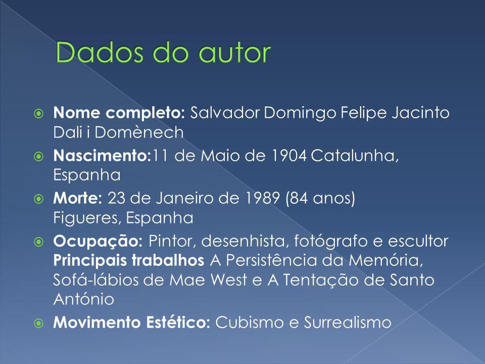 Nome completo: Salvador Domingo Felipe Jacinto Dali i Domènech  Nascimento: 11 de Maio de 1904 Catalunha, Espanha  Morte: 23 de Janeiro de 1989 (8