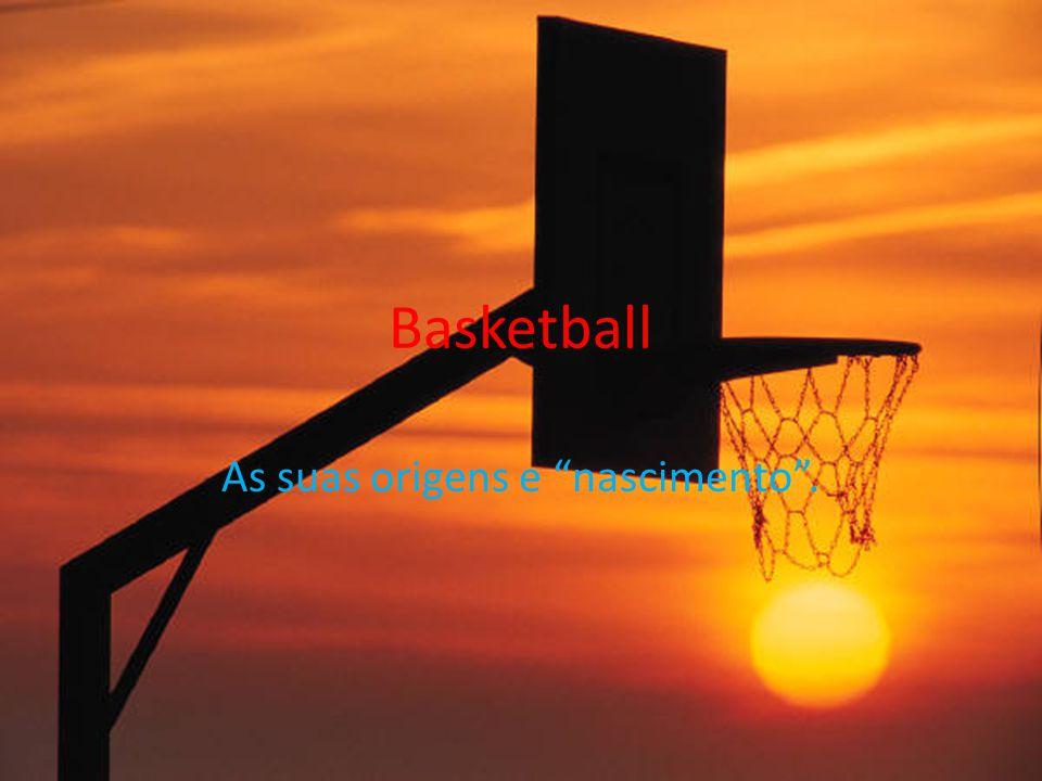 """Basketball As suas origens e """"nascimento""""."""