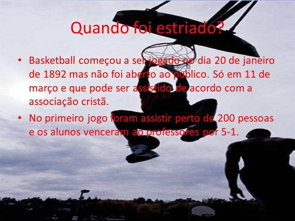 Quando foi estriado? Basketball começou a ser jogado no dia 20 de janeiro de 1892 mas não foi aberto ao publico. Só em 11 de março e que pode ser assi