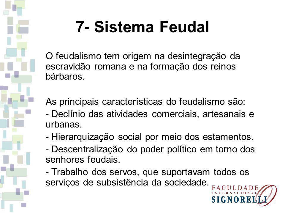 7- Sistema Feudal O feudalismo tem origem na desintegração da escravidão romana e na formação dos reinos bárbaros.