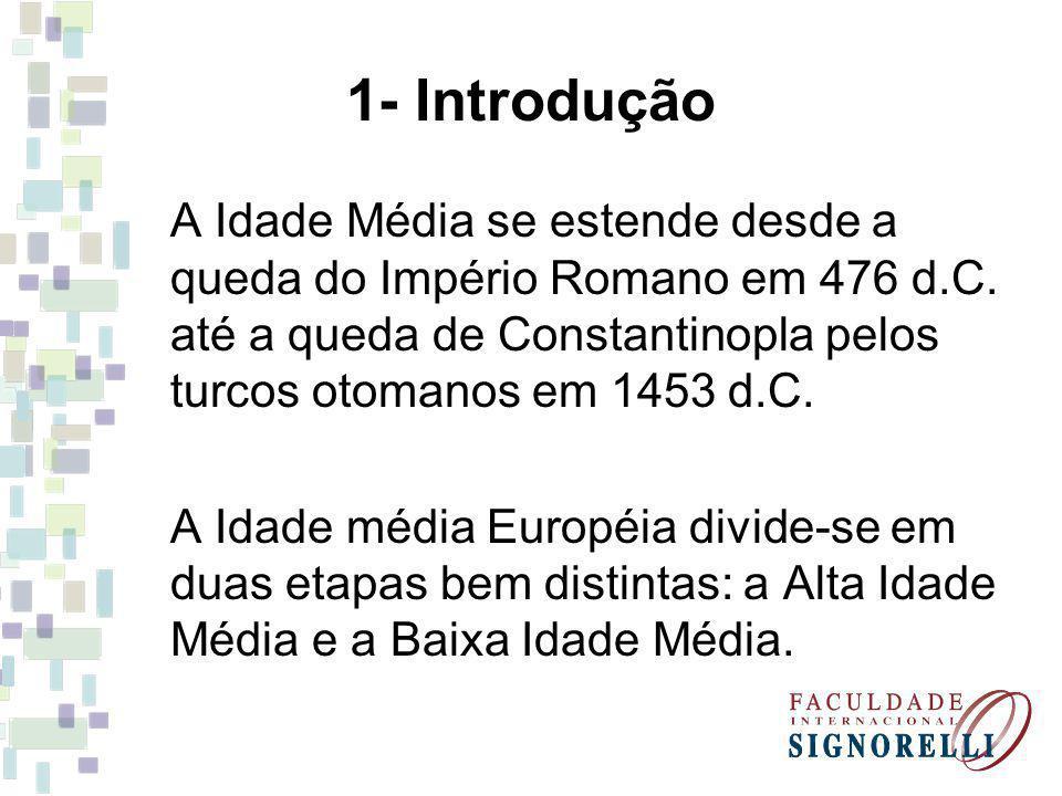 1- Introdução A Idade Média se estende desde a queda do Império Romano em 476 d.C.