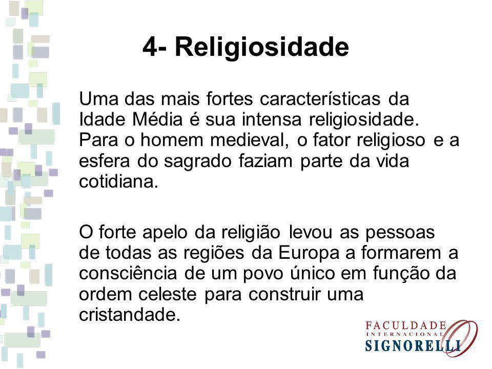 4- Religiosidade Uma das mais fortes características da Idade Média é sua intensa religiosidade.