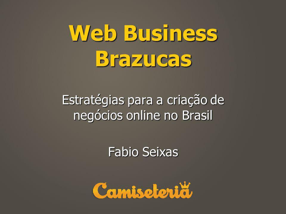 Web Business Brazucas Estratégias para a criação de negócios online no Brasil Fabio Seixas