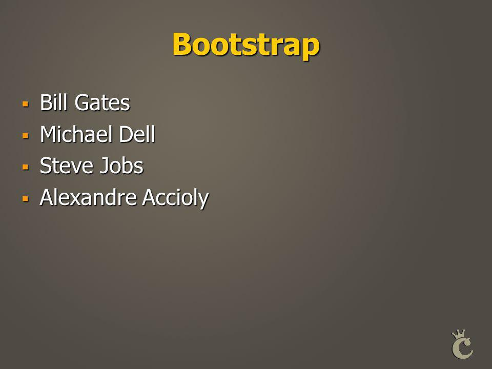 Bootstrap  Bill Gates  Michael Dell  Steve Jobs  Alexandre Accioly