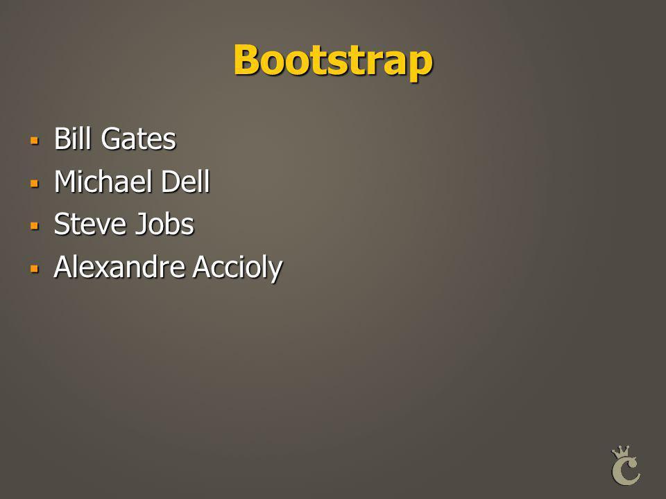 Bootstrap  Bill Gates  Michael Dell  Steve Jobs  Alexandre Accioly