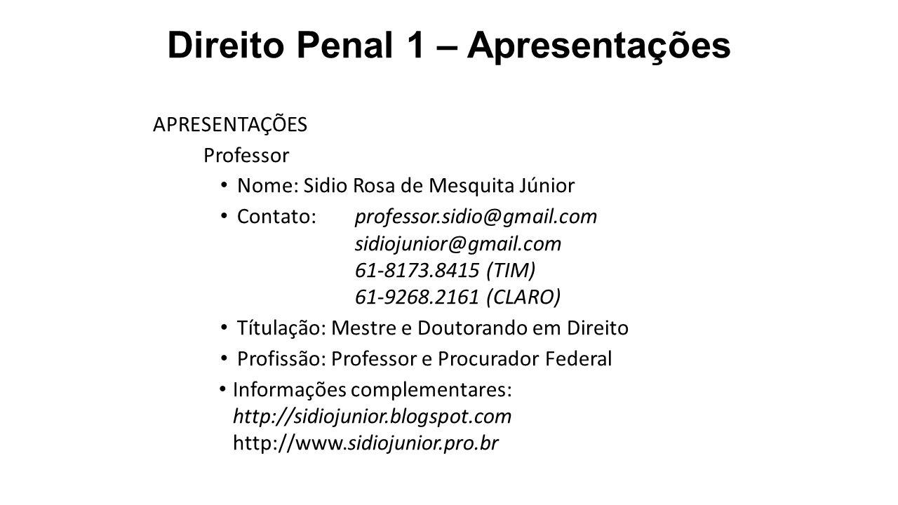 Direito Penal 1 – Apresentações APRESENTAÇÕES Professor Nome: Sidio Rosa de Mesquita Júnior Contato:professor.sidio@gmail.com sidiojunior@gmail.com 61