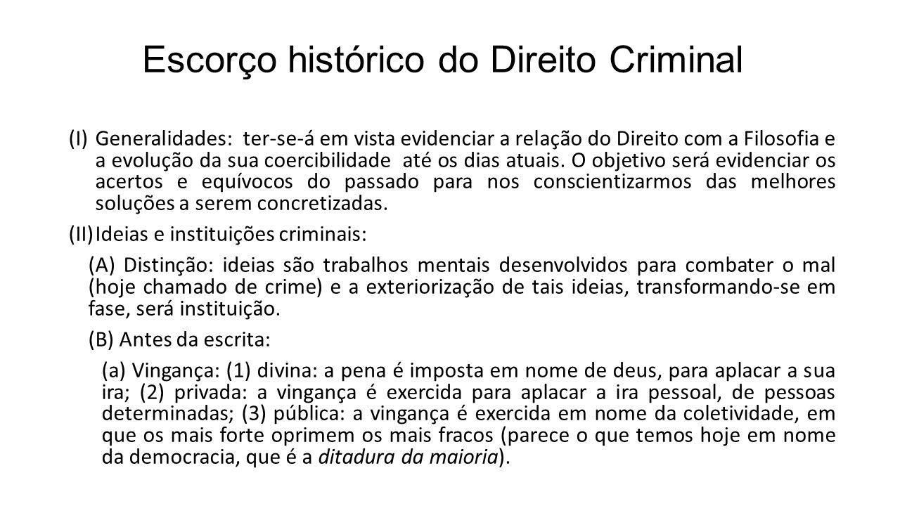 Escorço histórico do Direito Criminal (I)Generalidades: ter-se-á em vista evidenciar a relação do Direito com a Filosofia e a evolução da sua coercibi