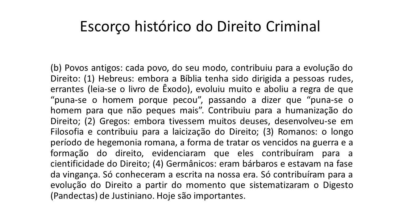 Escorço histórico do Direito Criminal (b) Povos antigos: cada povo, do seu modo, contribuiu para a evolução do Direito: (1) Hebreus: embora a Bíblia t