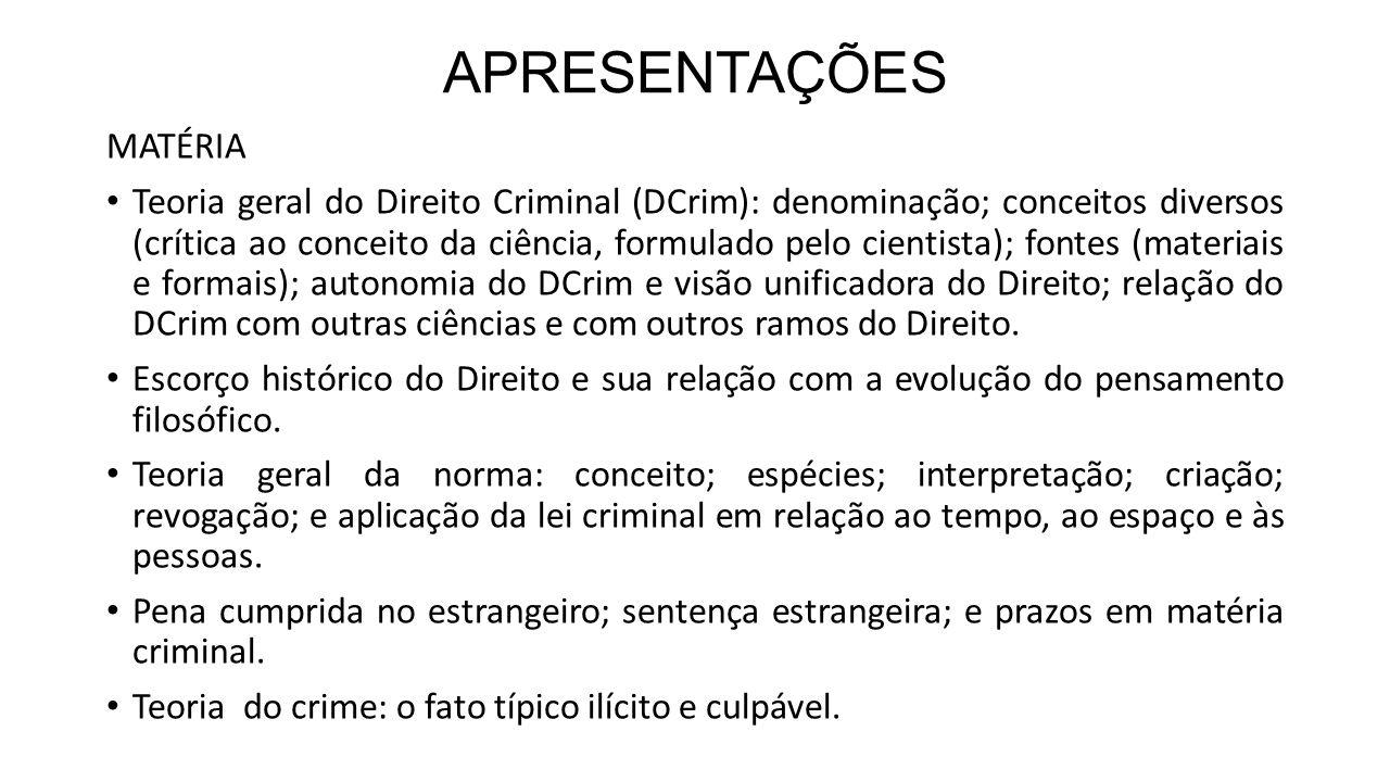 APRESENTAÇÕES MATÉRIA Teoria geral do Direito Criminal (DCrim): denominação; conceitos diversos (crítica ao conceito da ciência, formulado pelo cienti