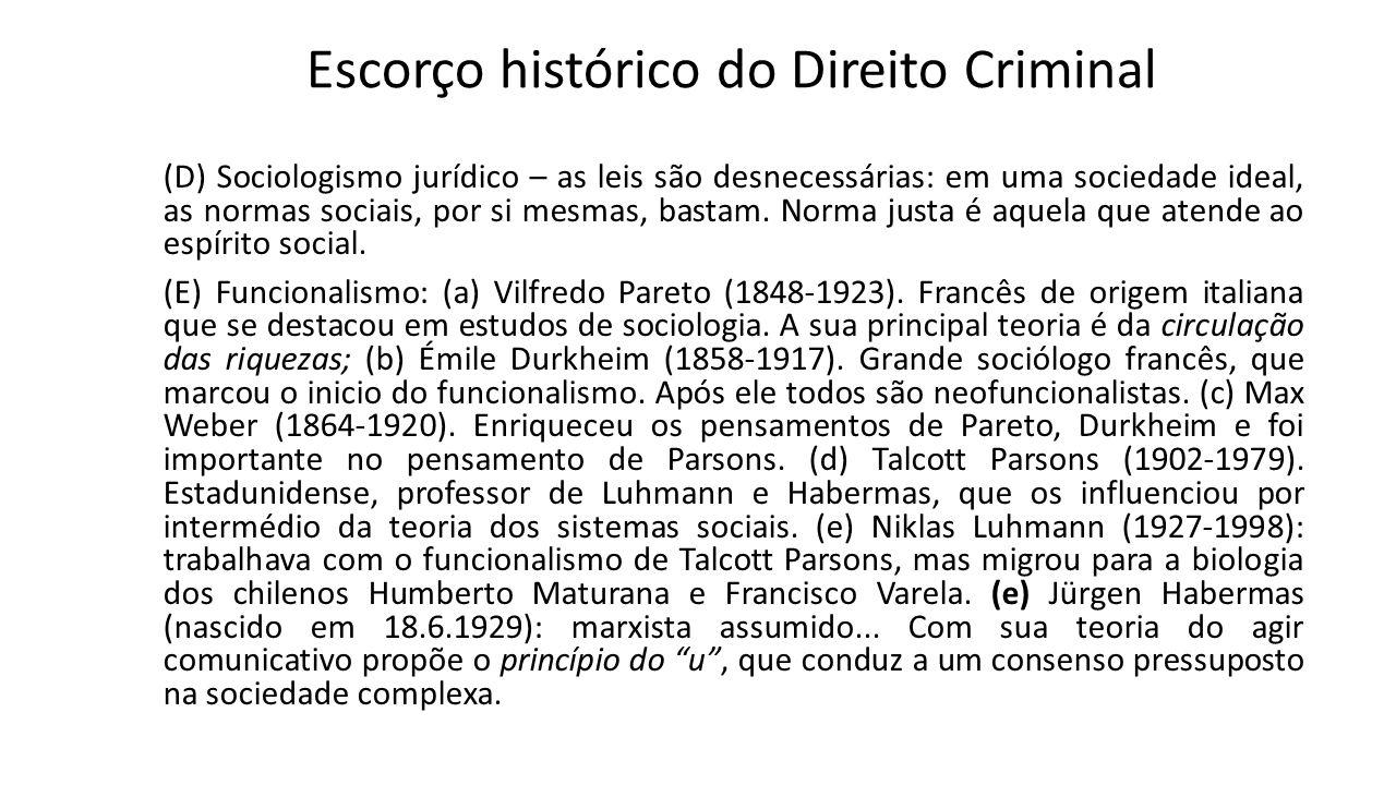 Escorço histórico do Direito Criminal (D) Sociologismo jurídico – as leis são desnecessárias: em uma sociedade ideal, as normas sociais, por si mesmas