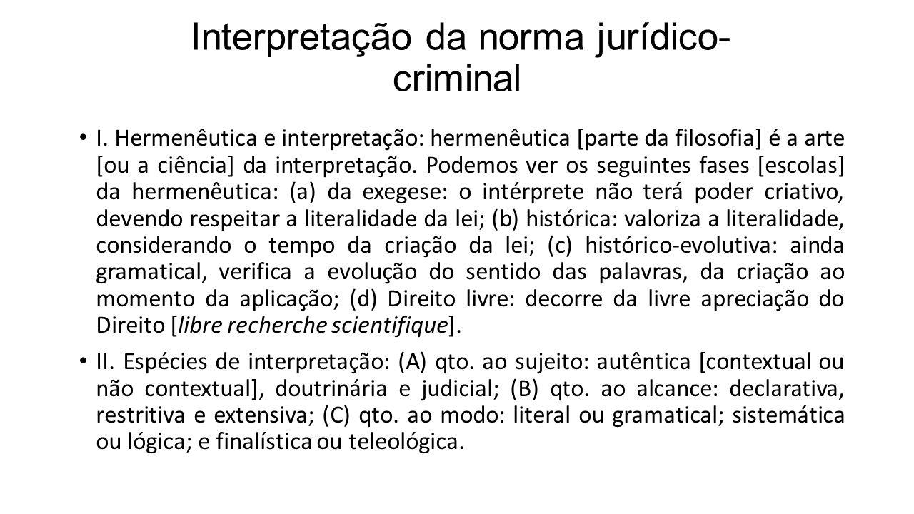 Interpretação da norma jurídico- criminal I. Hermenêutica e interpretação: hermenêutica [parte da filosofia] é a arte [ou a ciência] da interpretação.