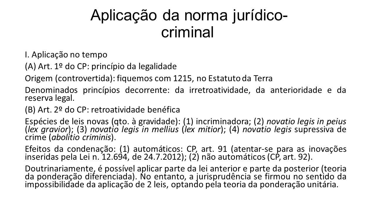 Aplicação da norma jurídico- criminal I. Aplicação no tempo (A) Art. 1º do CP: princípio da legalidade Origem (controvertida): fiquemos com 1215, no E
