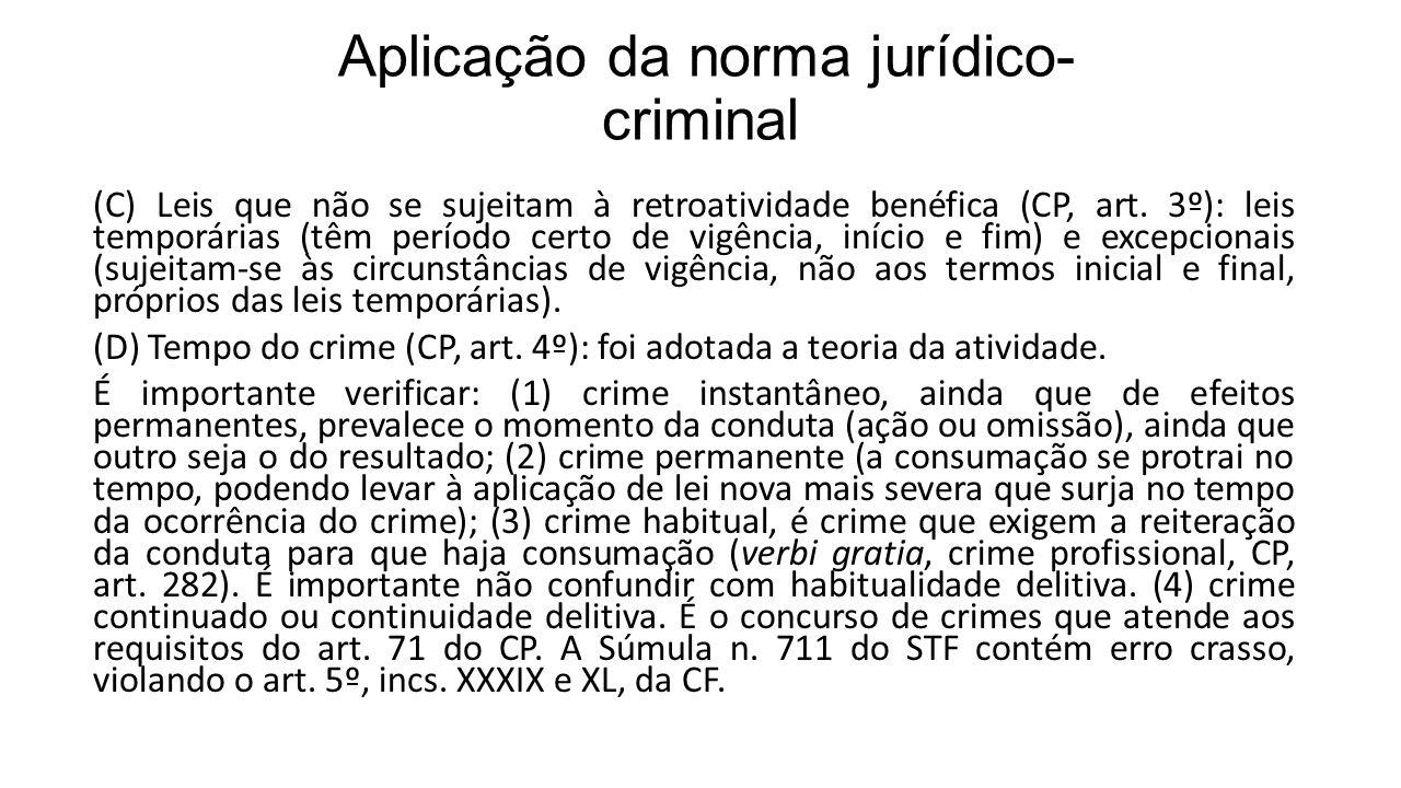 Aplicação da norma jurídico- criminal (C) Leis que não se sujeitam à retroatividade benéfica (CP, art. 3º): leis temporárias (têm período certo de vig