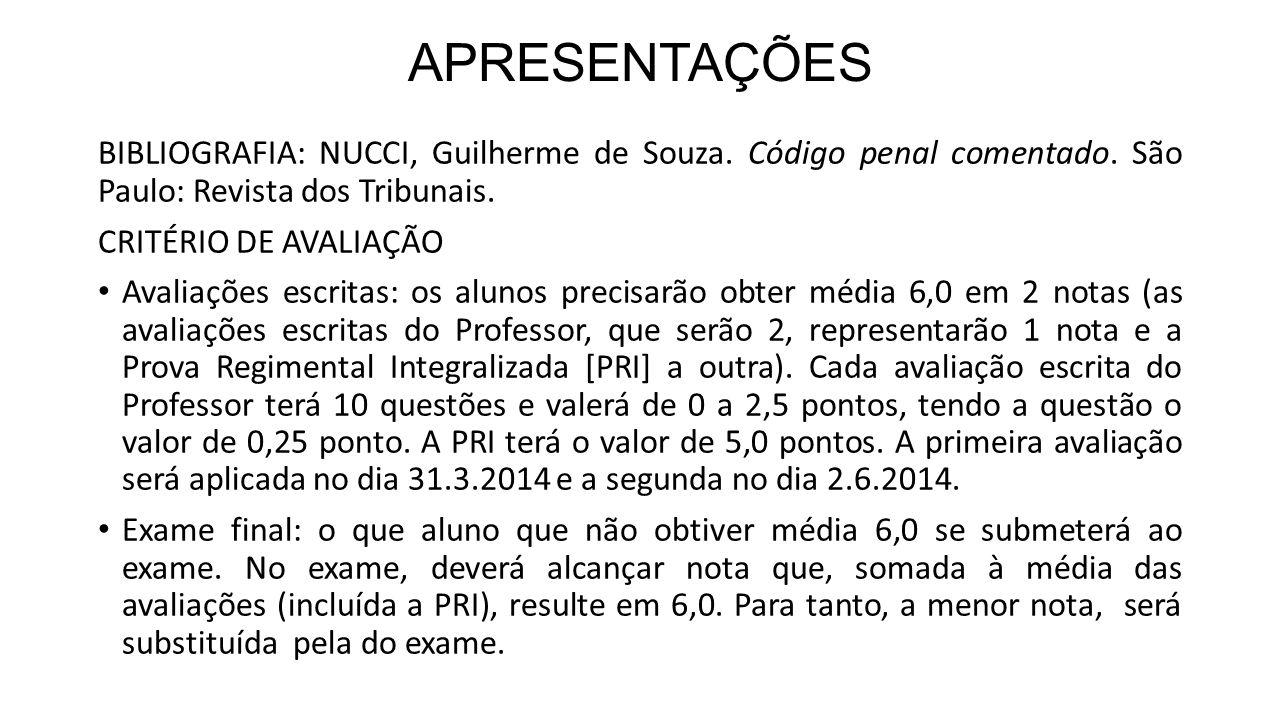 APRESENTAÇÕES BIBLIOGRAFIA: NUCCI, Guilherme de Souza. Código penal comentado. São Paulo: Revista dos Tribunais. CRITÉRIO DE AVALIAÇÃO Avaliações escr