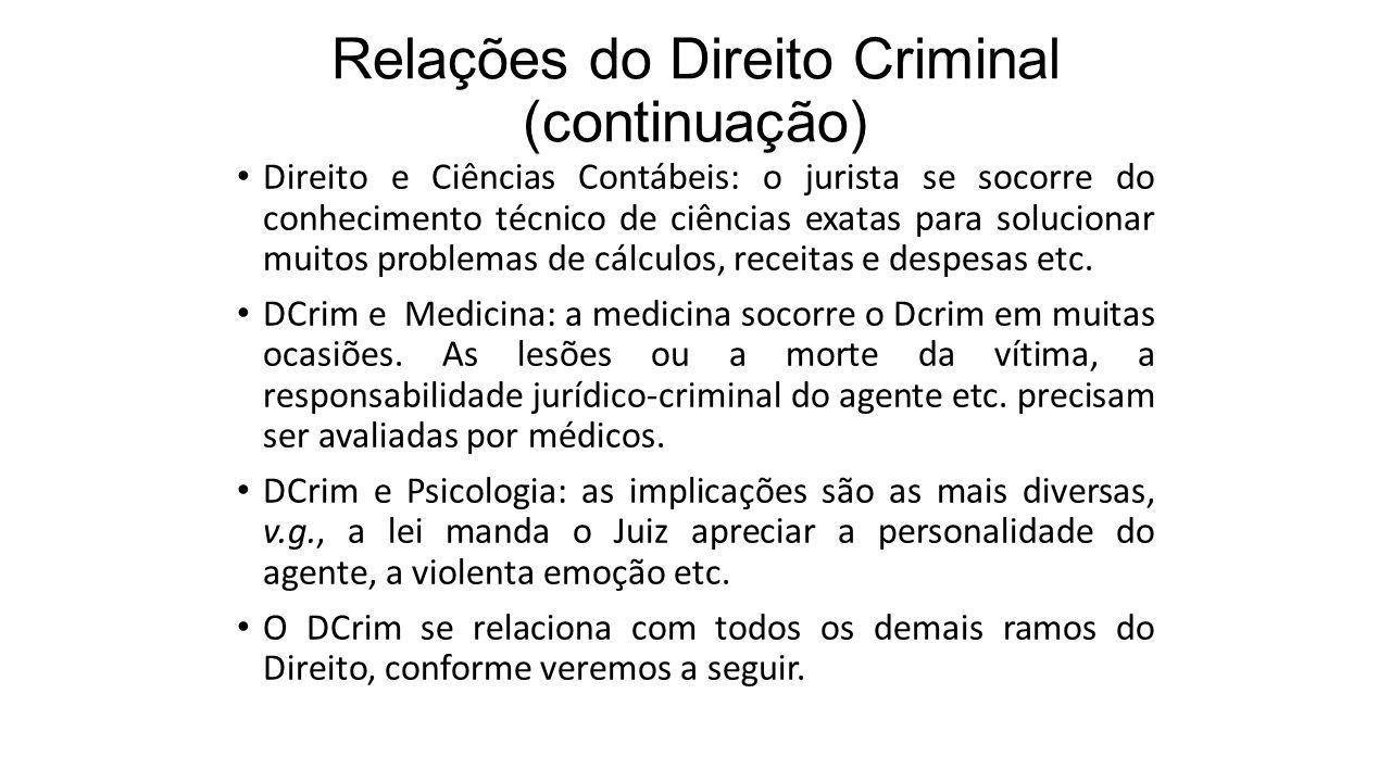 Relações do Direito Criminal (continuação) Direito e Ciências Contábeis: o jurista se socorre do conhecimento técnico de ciências exatas para solucion