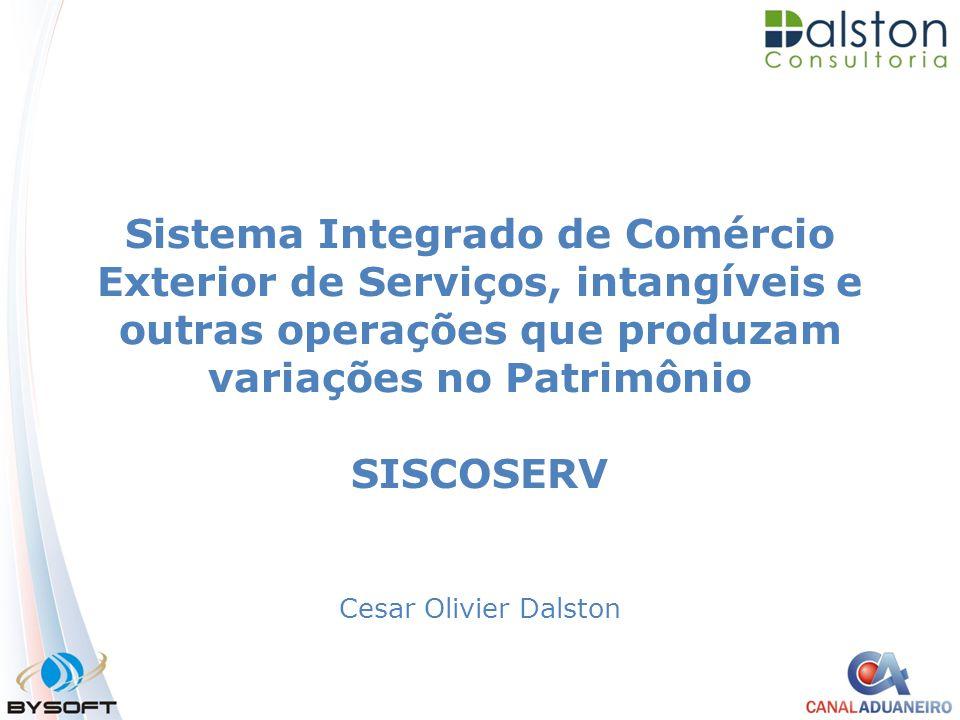 Sistema Integrado de Comércio Exterior de Serviços, intangíveis e outras operações que produzam variações no Patrimônio SISCOSERV Cesar Olivier Dalsto