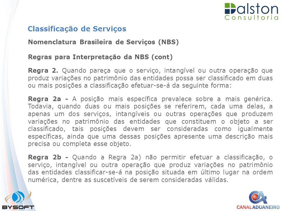 Classificação de Serviços Nomenclatura Brasileira de Serviços (NBS) Regras para Interpretação da NBS (cont) Regra 2. Quando pareça que o serviço, inta