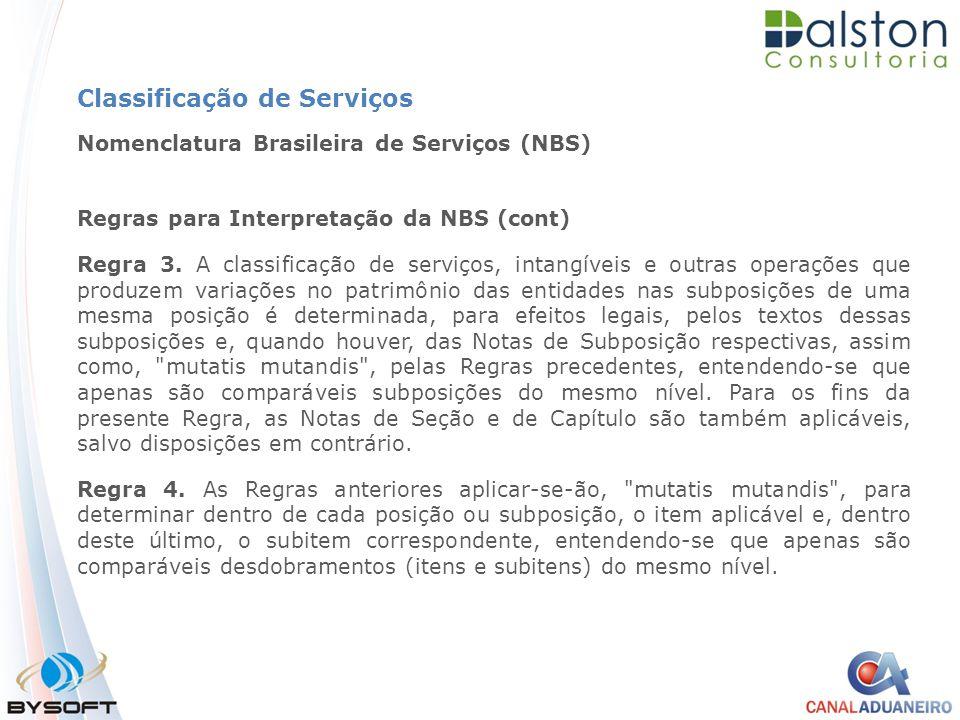 Classificação de Serviços Nomenclatura Brasileira de Serviços (NBS) Regras para Interpretação da NBS (cont) Regra 3. A classificação de serviços, inta