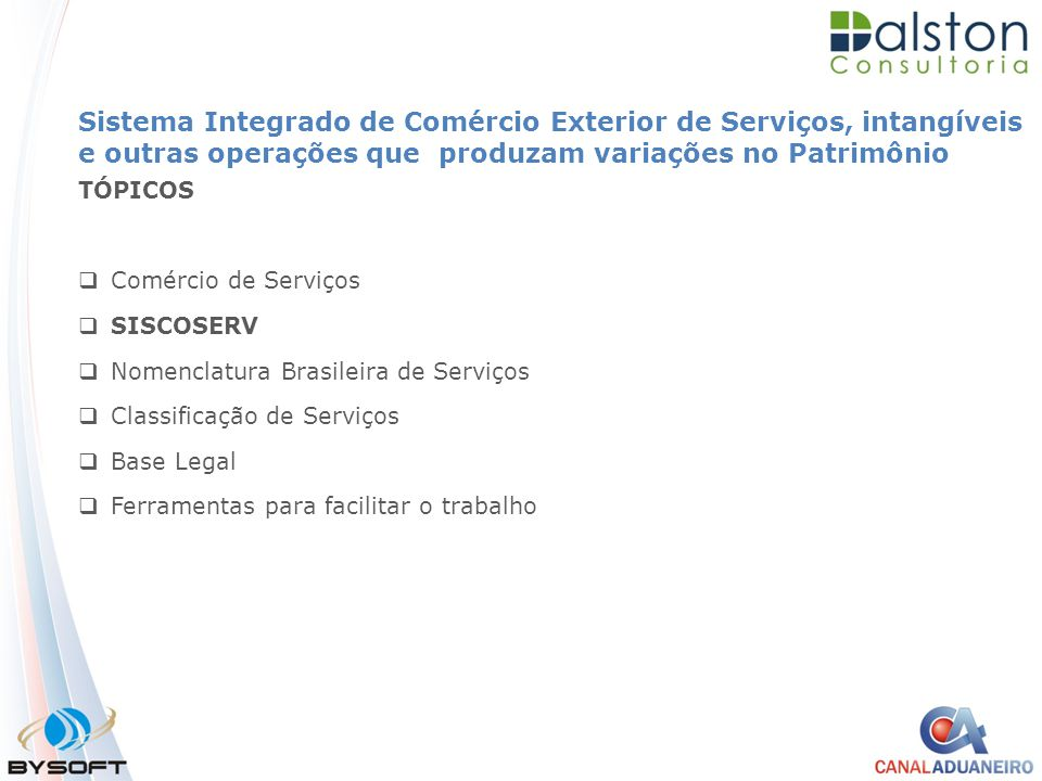 Sistema Integrado de Comércio Exterior de Serviços, intangíveis e outras operações que produzam variações no Patrimônio TÓPICOS  Comércio de Serviços